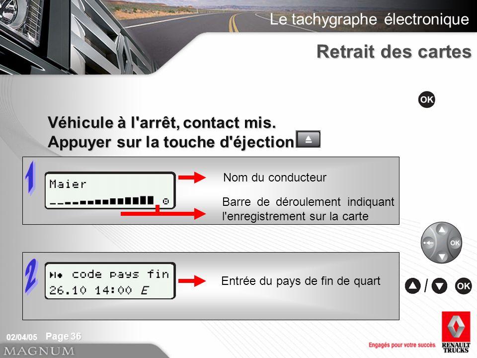 Le tachygraphe électronique 02/04/05 Page 36 Entrée du pays de fin de quart Nom du conducteur Barre de déroulement indiquant l enregistrement sur la carte Véhicule à l arrêt, contact mis.