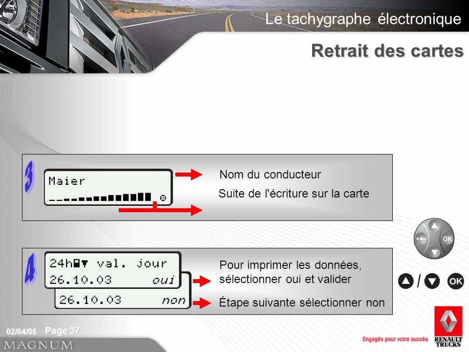 Le tachygraphe électronique 02/04/05 Page 37 Nom du conducteur Suite de l'écriture sur la carte Pour imprimer les données, sélectionner oui et valider