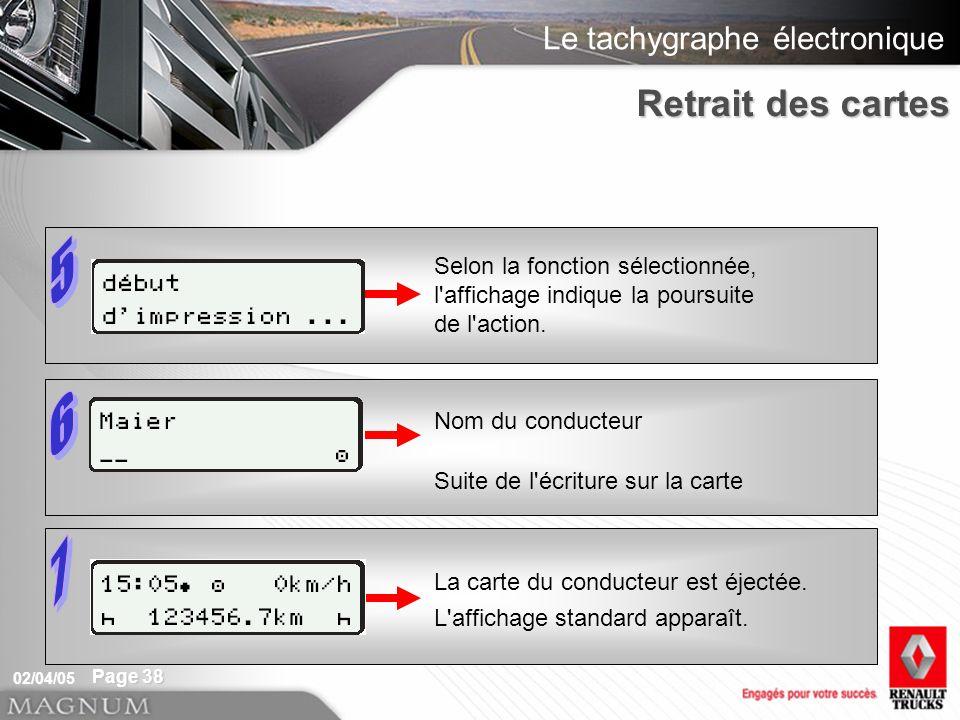 Le tachygraphe électronique 02/04/05 Page 38 Selon la fonction sélectionnée, l'affichage indique la poursuite de l'action. Nom du conducteur Suite de