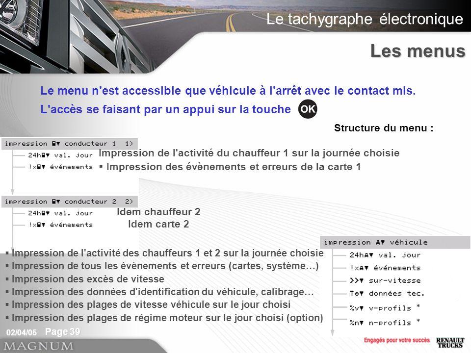 Le tachygraphe électronique 02/04/05 Page 39 Le menu n est accessible que véhicule à l arrêt avec le contact mis.