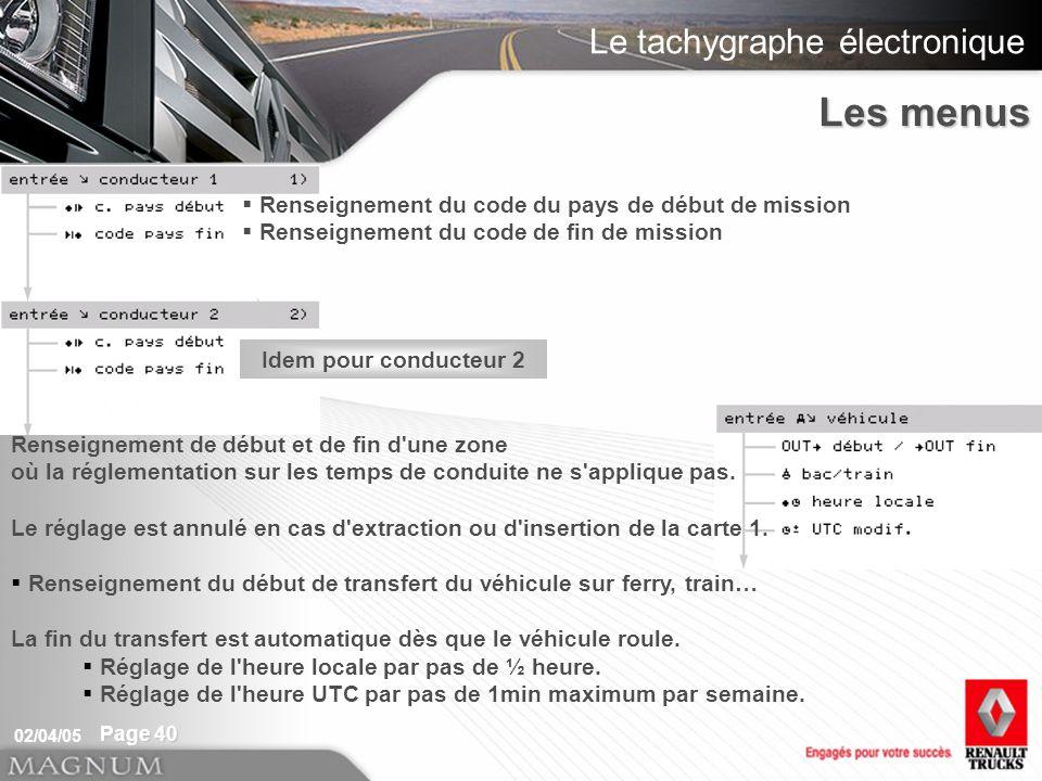 Le tachygraphe électronique 02/04/05 Page 40 Renseignement du code du pays de début de mission Renseignement du code de fin de mission Renseignement d