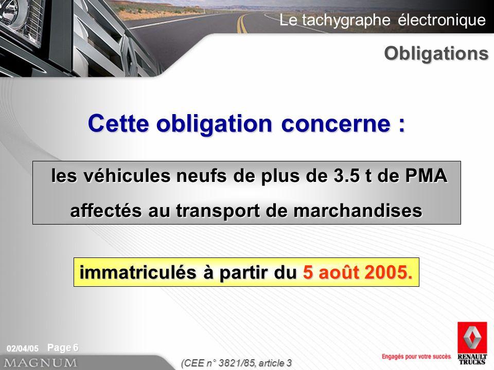 Le tachygraphe électronique 02/04/05 Page 6 immatriculés à partir du 5 août 2005. Cette obligation concerne : les véhicules neufs de plus de 3.5 t de