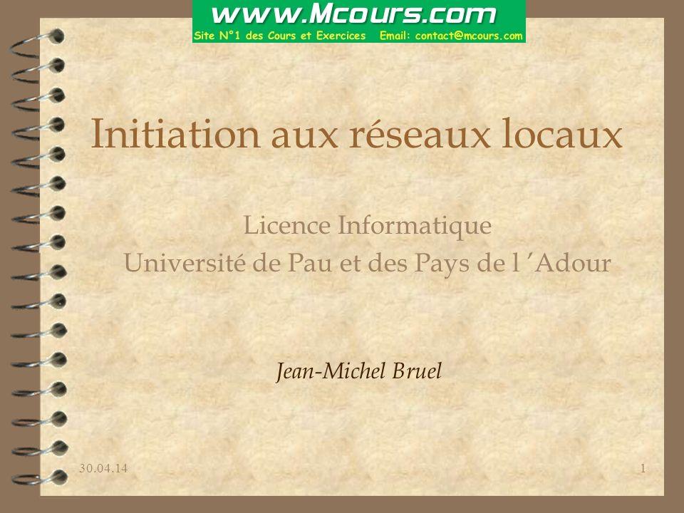30.04.141 Initiation aux réseaux locaux Licence Informatique Université de Pau et des Pays de l Adour Jean-Michel Bruel