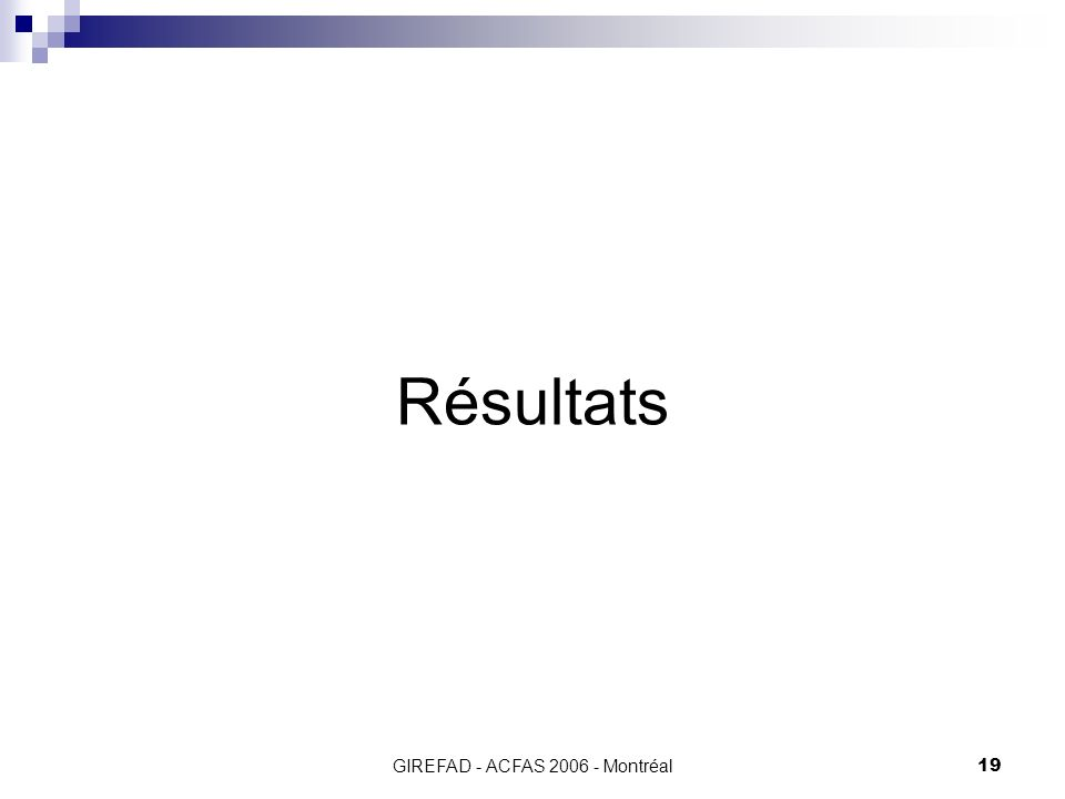 GIREFAD - ACFAS 2006 - Montréal19 Résultats