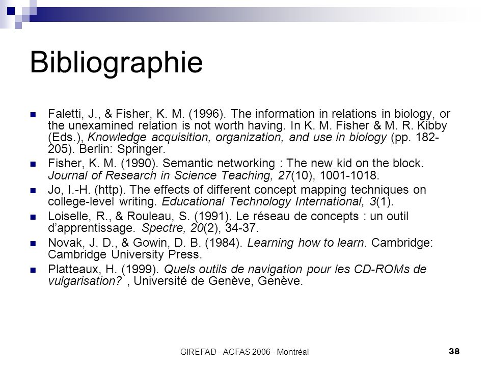 GIREFAD - ACFAS 2006 - Montréal38 Bibliographie Faletti, J., & Fisher, K. M. (1996). The information in relations in biology, or the unexamined relati