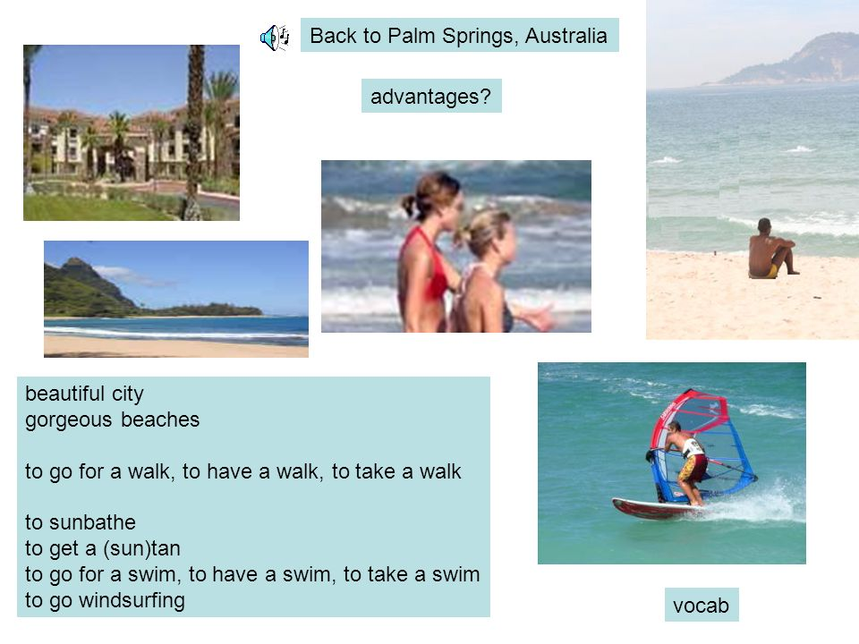 Back to Palm Springs, Australia beautiful city gorgeous beaches to go for a walk, to have a walk, to take a walk to sunbathe to get a (sun)tan to go for a swim, to have a swim, to take a swim to go windsurfing advantages.