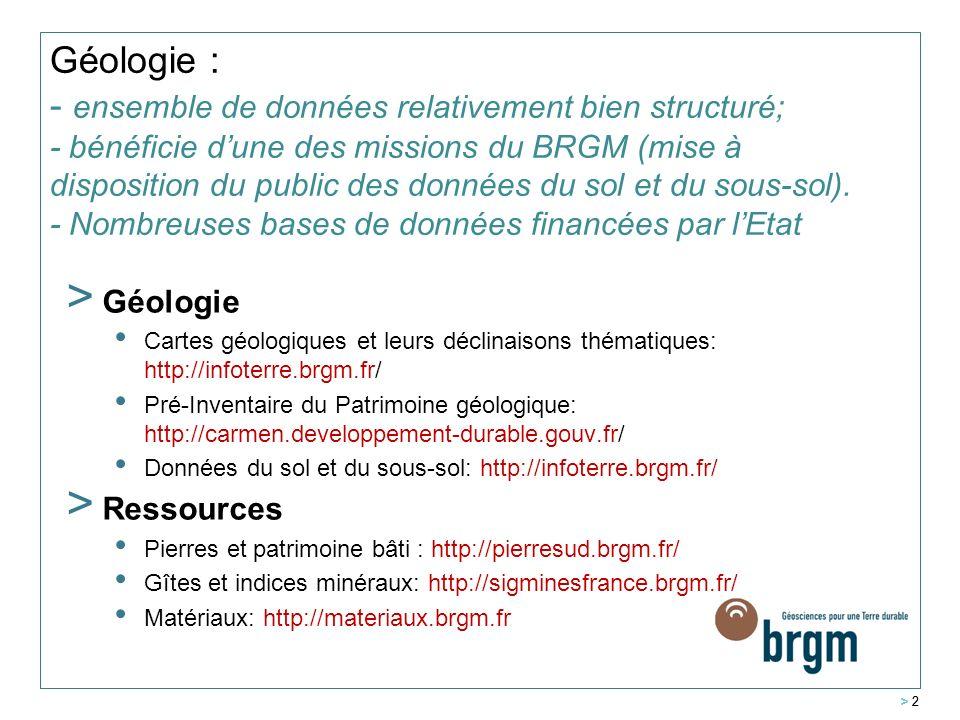 > 2 Géologie : - ensemble de données relativement bien structuré; - bénéficie dune des missions du BRGM (mise à disposition du public des données du s