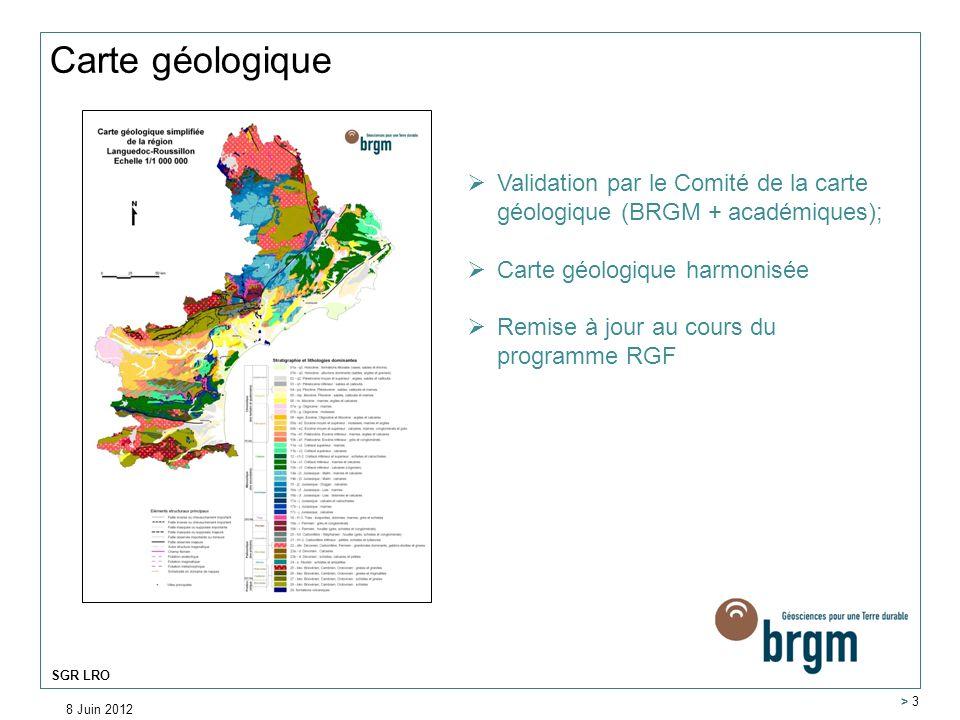 8 Juin 2012 > 3 SGR LRO Carte géologique thématique -Validation interne BRGM -Réalisée dans le cadre de linventaire du Patrimoine (DREAL Languedoc-Roussillon)