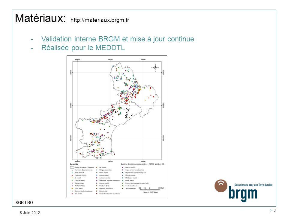 8 Juin 2012 > 3 SGR LRO Matériaux: http://materiaux.brgm.fr -Validation interne BRGM et mise à jour continue -Réalisée pour le MEDDTL