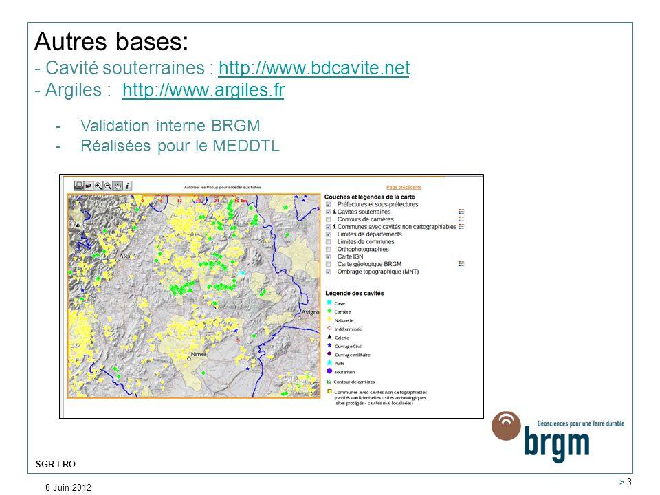 8 Juin 2012 > 3 SGR LRO Autres bases: - Cavité souterraines : http://www.bdcavite.net - Argiles : http://www.argiles.frhttp://www.bdcavite.nethttp://w