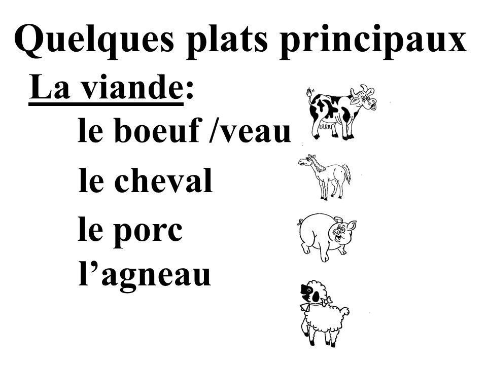 Quelques plats principaux La viande: le boeuf /veau le cheval le porc lagneau