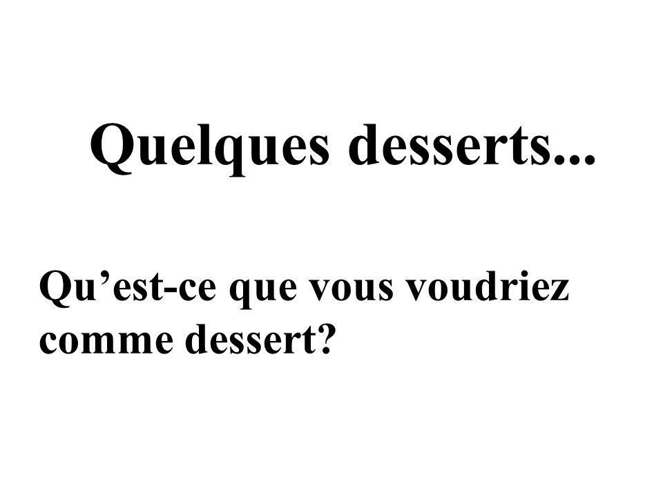 Quelques desserts... Quest-ce que vous voudriez comme dessert?