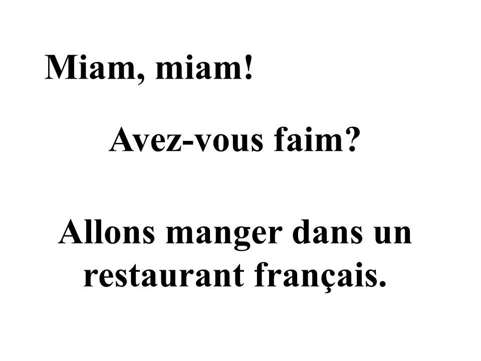 Miam, miam! Avez-vous faim? Allons manger dans un restaurant français.