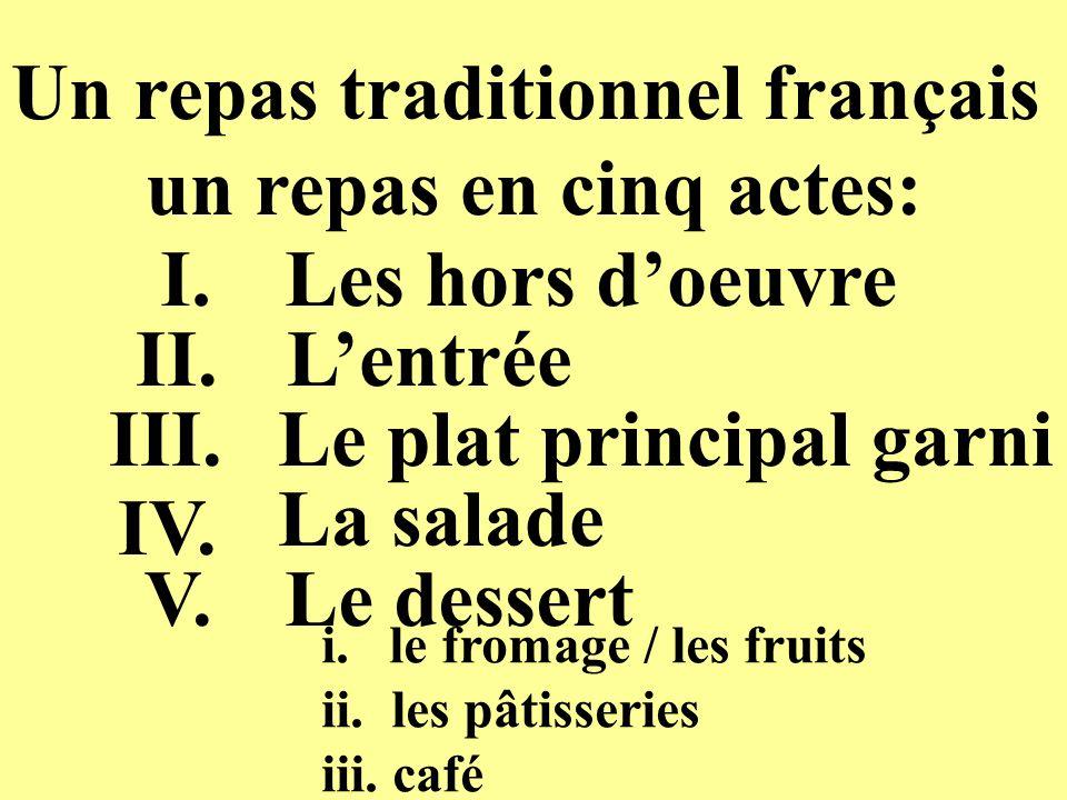 Un repas traditionnel français un repas en cinq actes: I. II. III. Les hors doeuvre Lentrée Le plat principal garni IV. La salade V.Le dessert i. le f