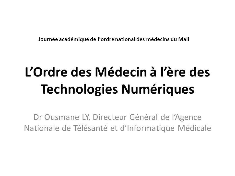 LOrdre des Médecin à lère des Technologies Numériques Dr Ousmane LY, Directeur Général de lAgence Nationale de Télésanté et dInformatique Médicale Jou