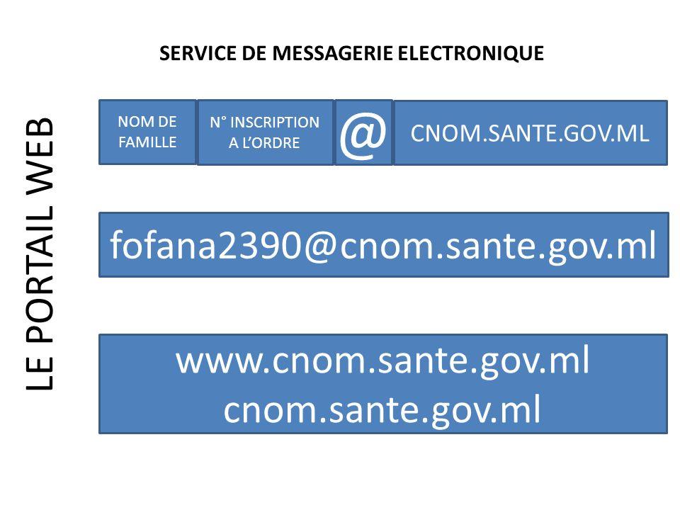 LE PORTAIL WEB SERVICE DE MESSAGERIE ELECTRONIQUE NOM DE FAMILLE N° INSCRIPTION A LORDRE @ CNOM.SANTE.GOV.ML fofana2390@cnom.sante.gov.ml www.cnom.san