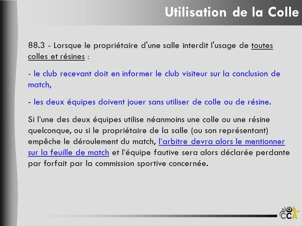 Utilisation de la Colle 88.3 - Lorsque le propriétaire d'une salle interdit l'usage de toutes colles et résines : - le club recevant doit en informer