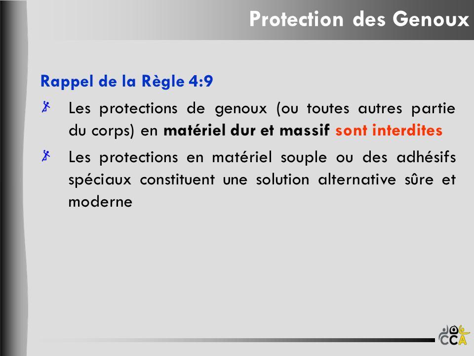 Protection des Genoux Rappel de la Règle 4:9 Les protections de genoux (ou toutes autres partie du corps) en matériel dur et massif sont interdites Le