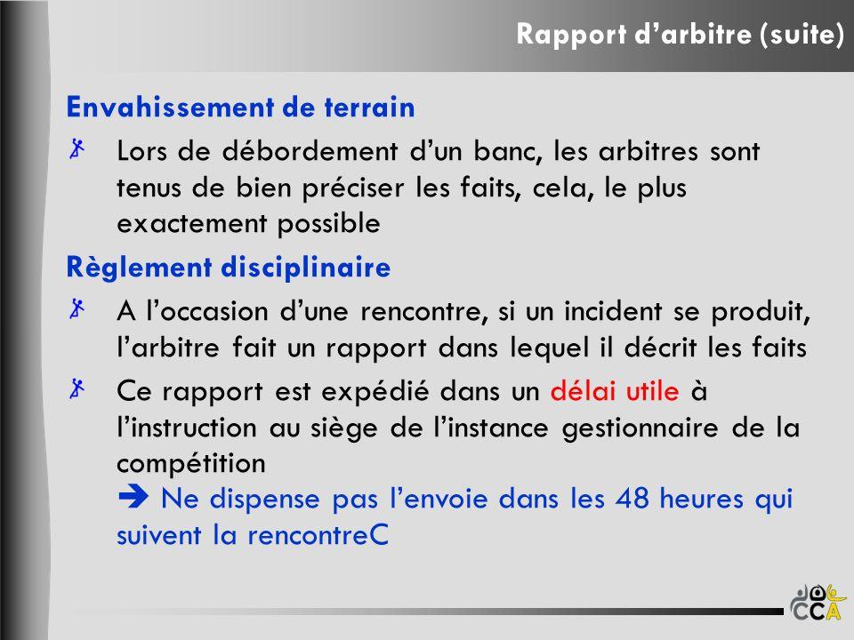 Rapport darbitre (suite) Envahissement de terrain Lors de débordement dun banc, les arbitres sont tenus de bien préciser les faits, cela, le plus exac