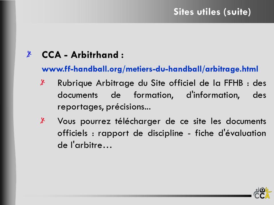 CCA - Arbitrhand : www.ff-handball.org/metiers-du-handball/arbitrage.html Rubrique Arbitrage du Site officiel de la FFHB : des documents de formation,