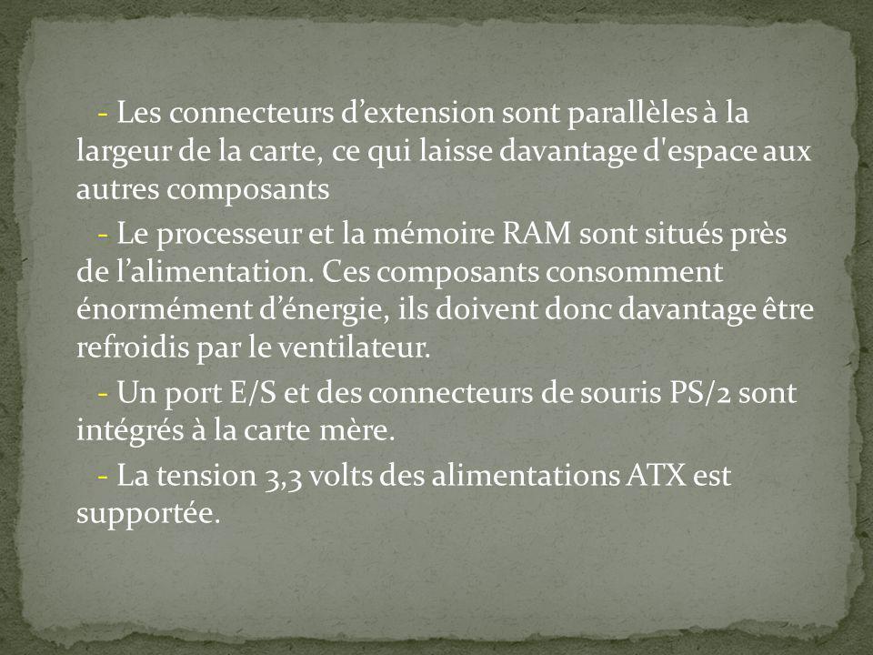- Les connecteurs dextension sont parallèles à la largeur de la carte, ce qui laisse davantage d'espace aux autres composants - Le processeur et la mé