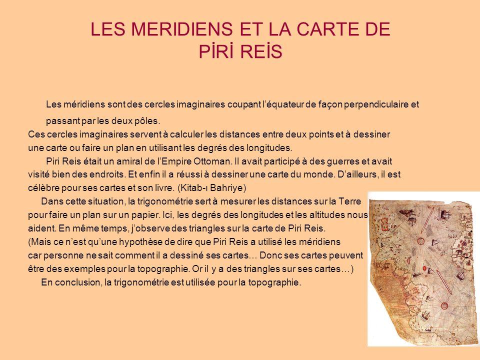 LES MERIDIENS ET LA CARTE DE PİRİ REİS Les méridiens sont des cercles imaginaires coupant léquateur de façon perpendiculaire et passant par les deux p