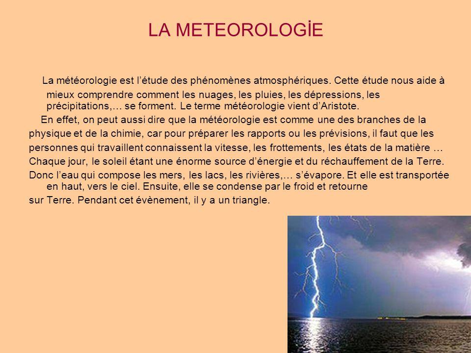 LA METEOROLOGİE La météorologie est létude des phénomènes atmosphériques. Cette étude nous aide à mieux comprendre comment les nuages, les pluies, les