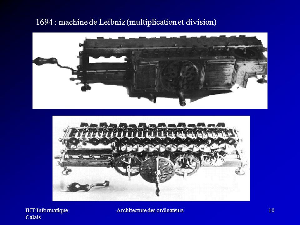 IUT Informatique Calais Architecture des ordinateurs10 1694 : machine de Leibniz (multiplication et division)