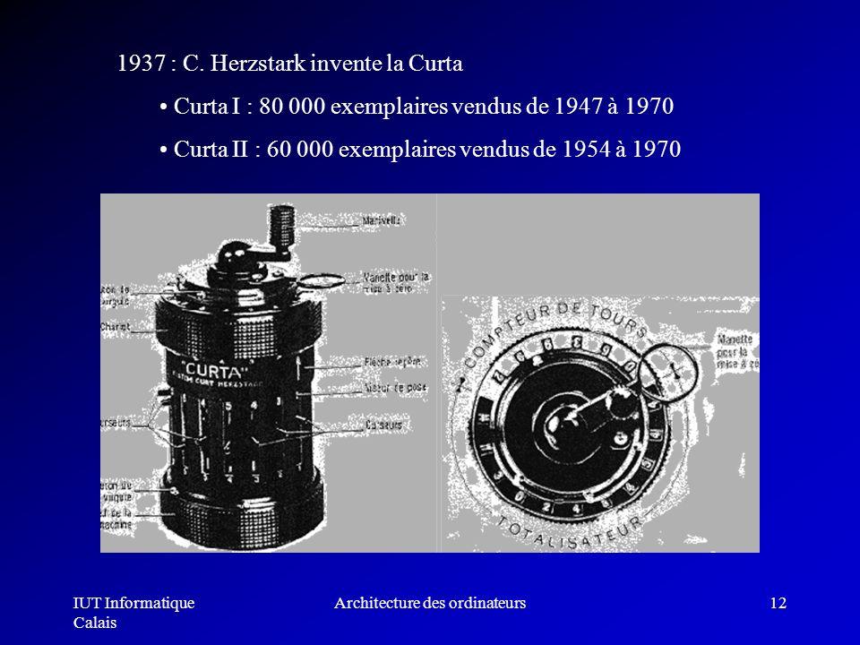 IUT Informatique Calais Architecture des ordinateurs12 1937 : C. Herzstark invente la Curta Curta I : 80 000 exemplaires vendus de 1947 à 1970 Curta I