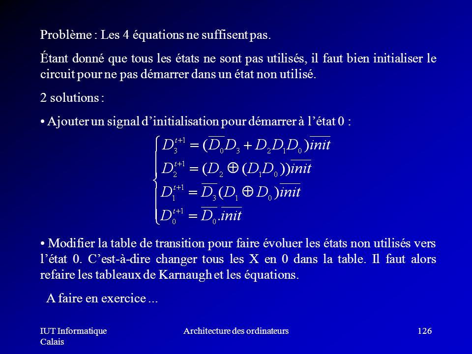 IUT Informatique Calais Architecture des ordinateurs126 Problème : Les 4 équations ne suffisent pas. Étant donné que tous les états ne sont pas utilis