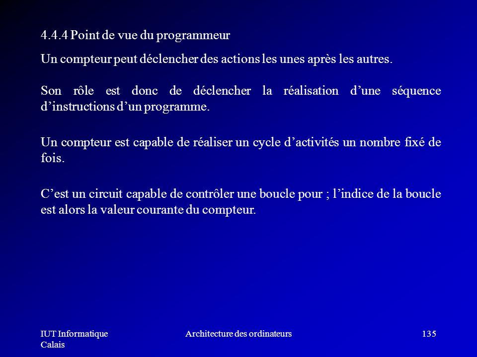 IUT Informatique Calais Architecture des ordinateurs135 4.4.4 Point de vue du programmeur Un compteur peut déclencher des actions les unes après les a