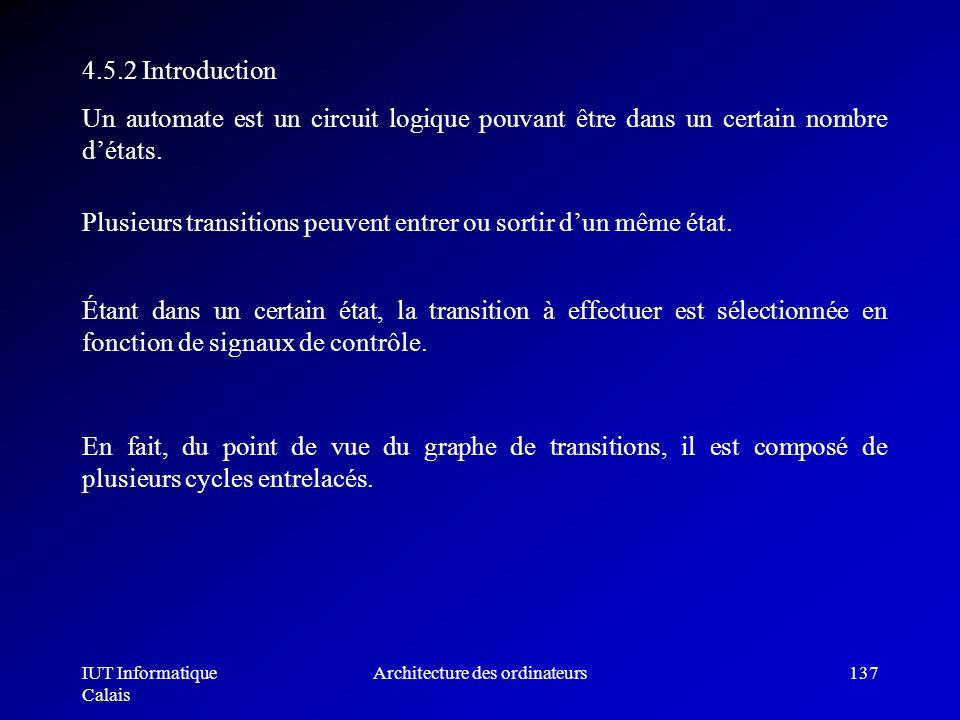 IUT Informatique Calais Architecture des ordinateurs137 4.5.2 Introduction Un automate est un circuit logique pouvant être dans un certain nombre déta