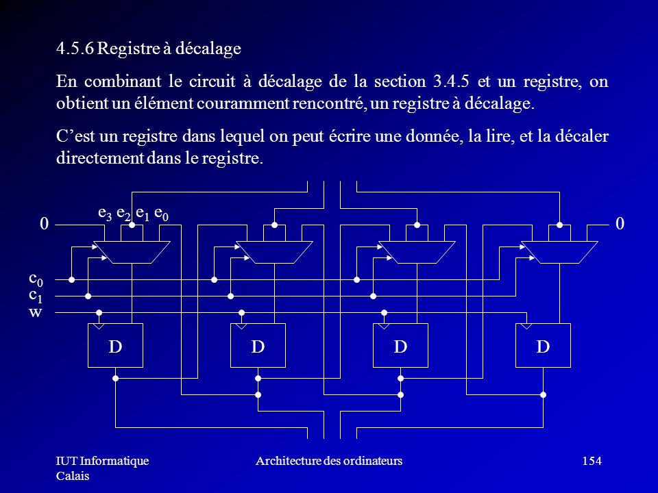 IUT Informatique Calais Architecture des ordinateurs154 4.5.6 Registre à décalage En combinant le circuit à décalage de la section 3.4.5 et un registr