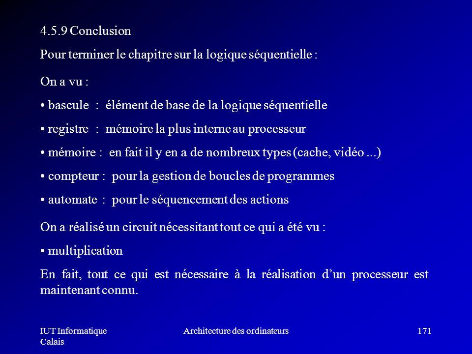 IUT Informatique Calais Architecture des ordinateurs171 On a vu : bascule registre mémoire compteur automate : élément de base de la logique séquentie