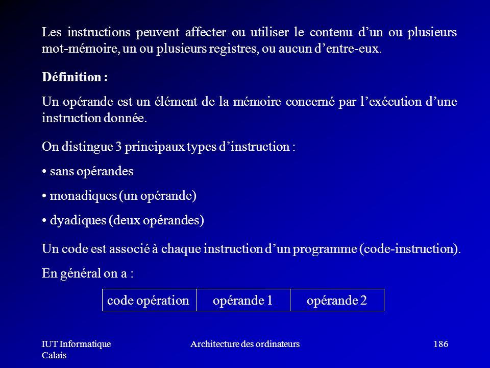 IUT Informatique Calais Architecture des ordinateurs186 Les instructions peuvent affecter ou utiliser le contenu dun ou plusieurs mot-mémoire, un ou p