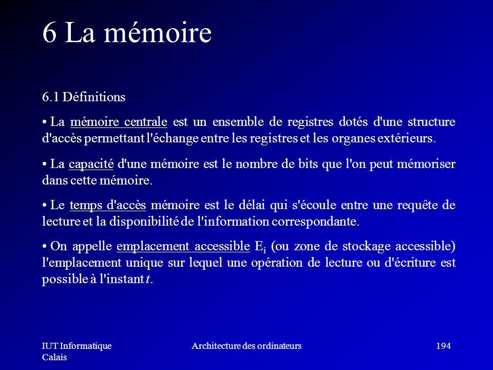 IUT Informatique Calais Architecture des ordinateurs194 6 La mémoire 6.1 Définitions La mémoire centrale est un ensemble de registres dotés d'une stru