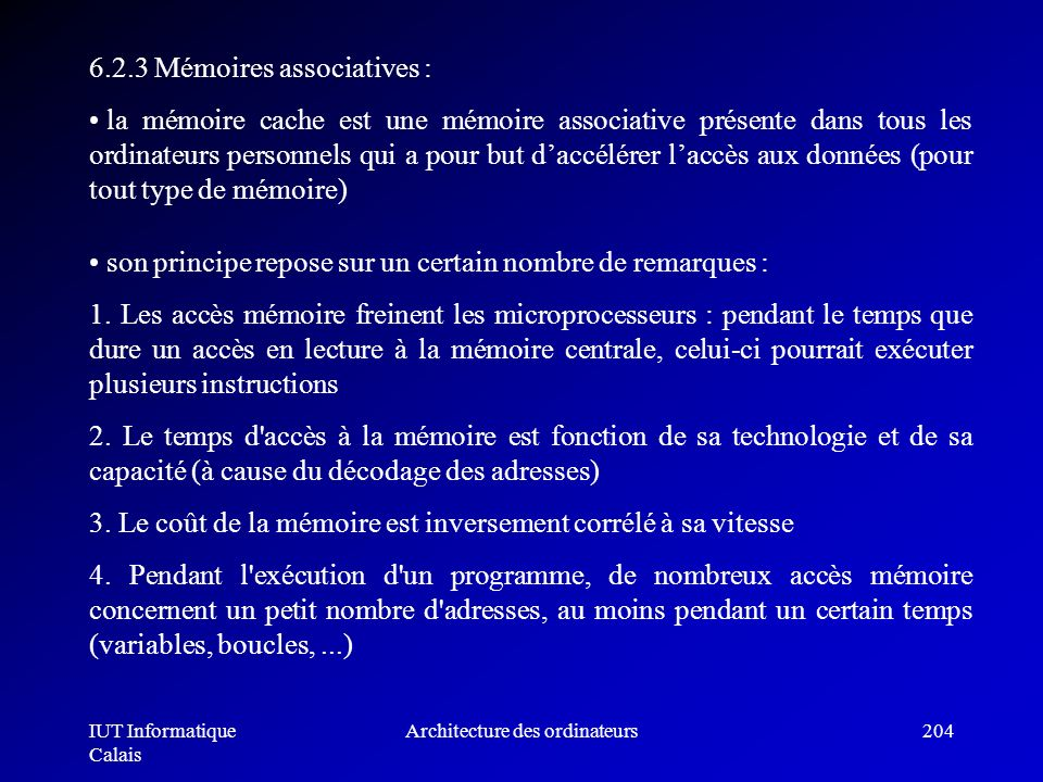 IUT Informatique Calais Architecture des ordinateurs204 6.2.3 Mémoires associatives : la mémoire cache est une mémoire associative présente dans tous