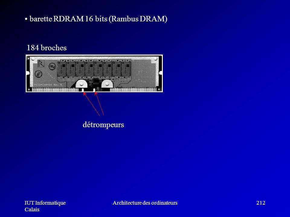 IUT Informatique Calais Architecture des ordinateurs212 barette RDRAM 16 bits (Rambus DRAM) 184 broches détrompeurs