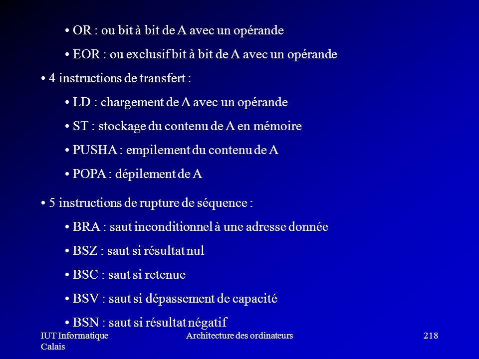 IUT Informatique Calais Architecture des ordinateurs218 OR : ou bit à bit de A avec un opérande EOR : ou exclusif bit à bit de A avec un opérande 4 in