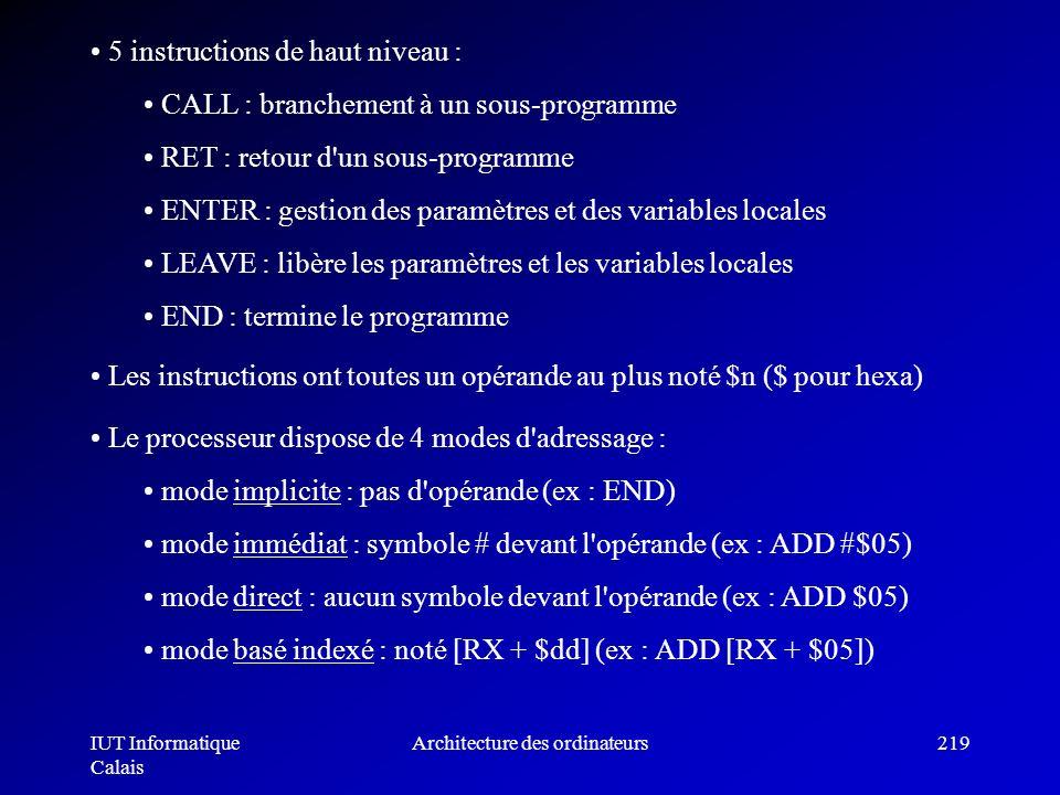 IUT Informatique Calais Architecture des ordinateurs219 5 instructions de haut niveau : CALL : branchement à un sous-programme RET : retour d'un sous-