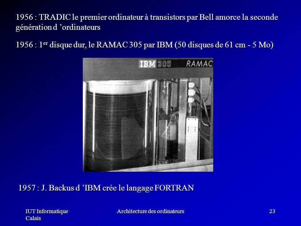IUT Informatique Calais Architecture des ordinateurs23 1956 : TRADIC le premier ordinateur à transistors par Bell amorce la seconde génération d ordin