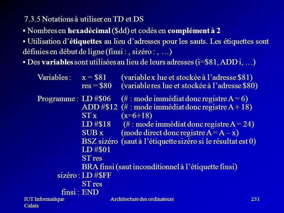IUT Informatique Calais Architecture des ordinateurs231 7.3.5 Notations à utiliser en TD et DS Nombres en hexadécimal ($dd) et codés en complément à 2