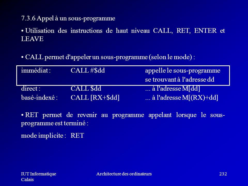 IUT Informatique Calais Architecture des ordinateurs232 7.3.6 Appel à un sous-programme Utilisation des instructions de haut niveau CALL, RET, ENTER e