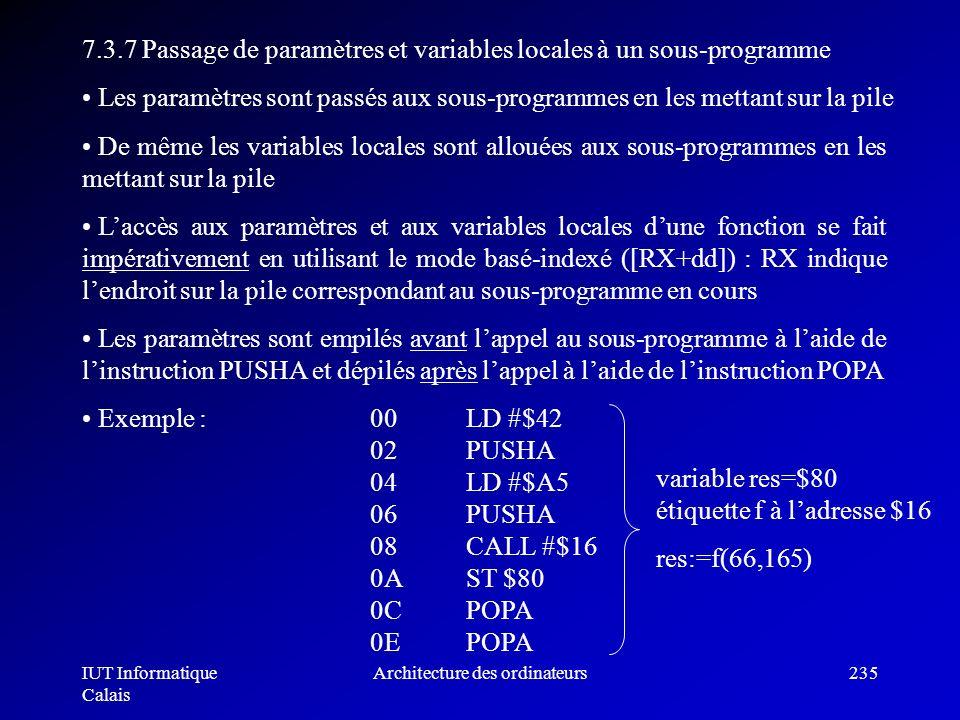 IUT Informatique Calais Architecture des ordinateurs235 7.3.7 Passage de paramètres et variables locales à un sous-programme Les paramètres sont passé