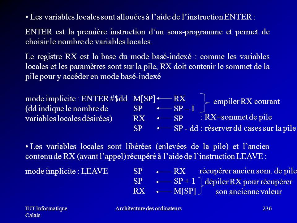 IUT Informatique Calais Architecture des ordinateurs236 Les variables locales sont allouées à laide de linstruction ENTER : ENTER est la première inst