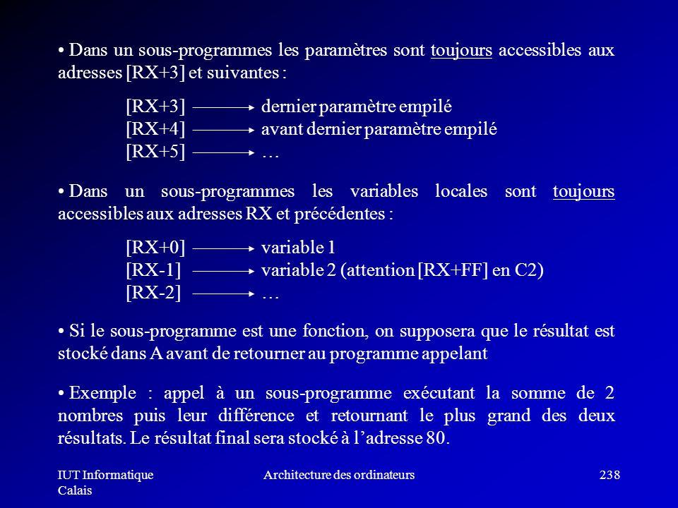 IUT Informatique Calais Architecture des ordinateurs238 Dans un sous-programmes les paramètres sont toujours accessibles aux adresses [RX+3] et suivan