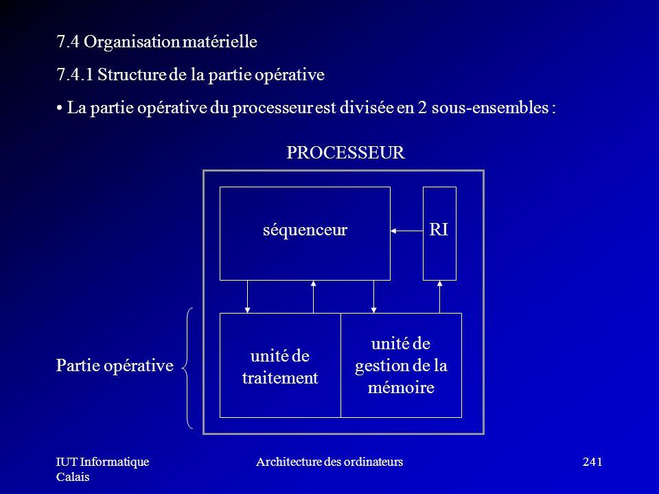 IUT Informatique Calais Architecture des ordinateurs241 7.4 Organisation matérielle 7.4.1 Structure de la partie opérative La partie opérative du proc