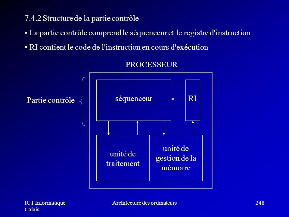 IUT Informatique Calais Architecture des ordinateurs248 7.4.2 Structure de la partie contrôle La partie contrôle comprend le séquenceur et le registre