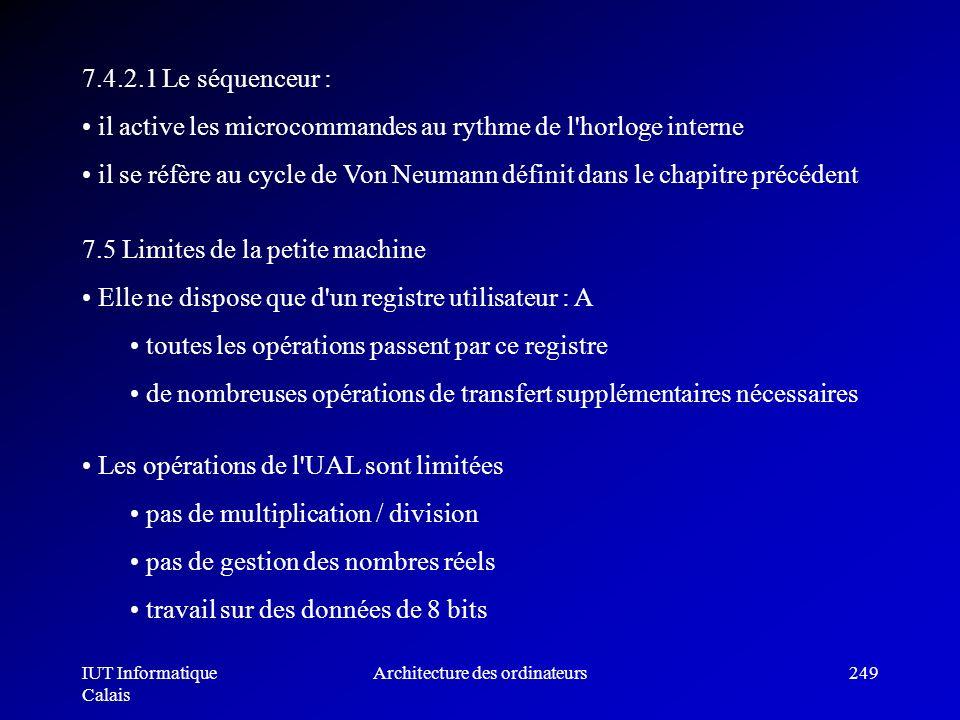 IUT Informatique Calais Architecture des ordinateurs249 7.5 Limites de la petite machine Elle ne dispose que d'un registre utilisateur : A toutes les