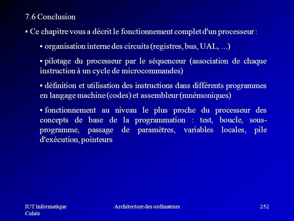 IUT Informatique Calais Architecture des ordinateurs252 7.6 Conclusion Ce chapitre vous a décrit le fonctionnement complet d'un processeur : organisat